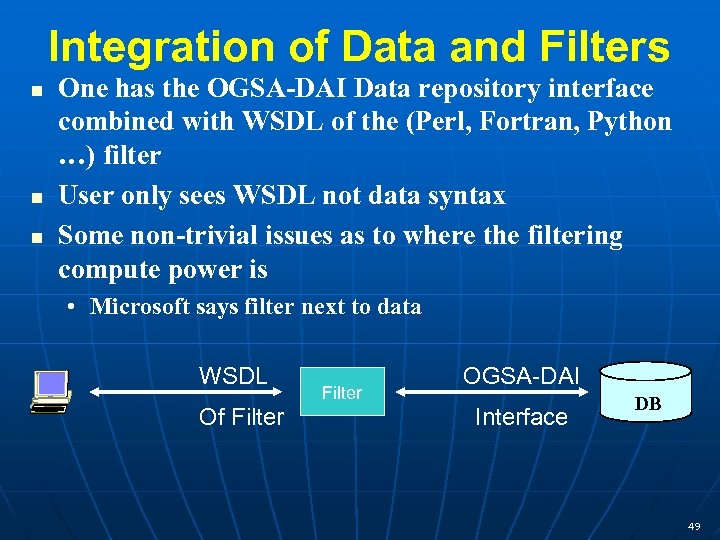 Integration of Data and Filters n n n One has the OGSA-DAI Data repository