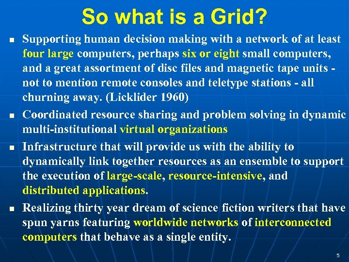 So what is a Grid? n n Supporting human decision making with a network