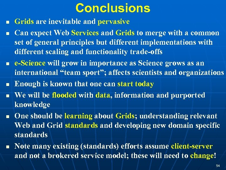 Conclusions n n n n Grids are inevitable and pervasive Can expect Web Services