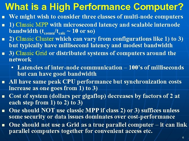 What is a High Performance Computer? n n n n We might wish to