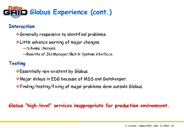 Globus Experience (cont. ) Interaction v. Generally responsive to identified problems. v. Little advance