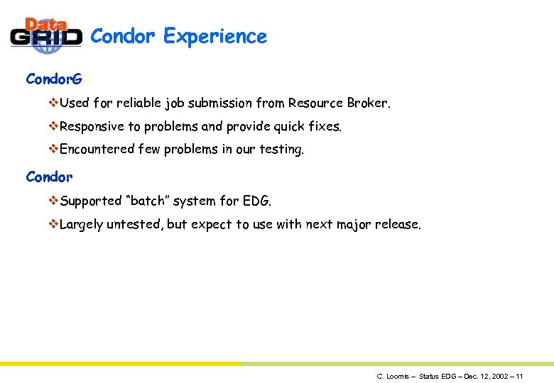 Condor Experience Condor. G v. Used for reliable job submission from Resource Broker. v.