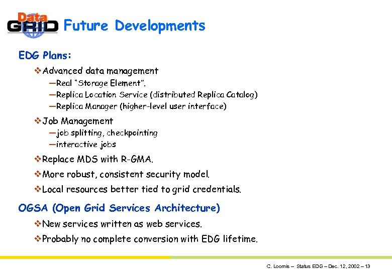 "Future Developments EDG Plans: v. Advanced data management —Real ""Storage Element"". —Replica Location Service"