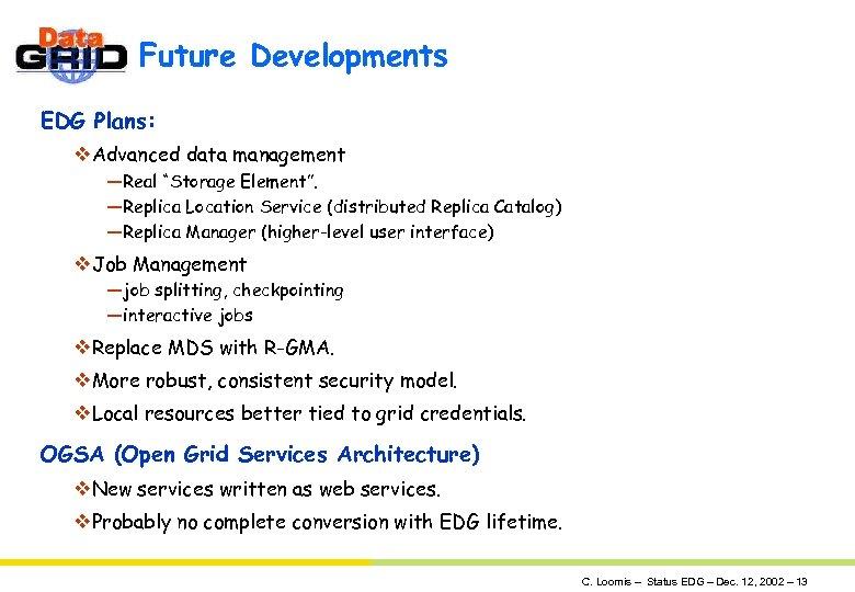 "Future Developments EDG Plans: v. Advanced data management —Real ""Storage Element"". —Replica Location Service"