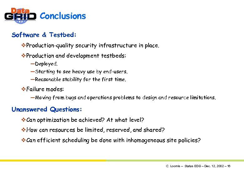 Conclusions Software & Testbed: v. Production-quality security infrastructure in place. v. Production and development