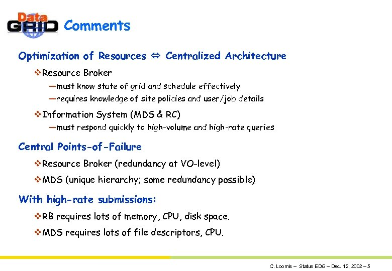 Comments Optimization of Resources Centralized Architecture v. Resource Broker —must know state of grid