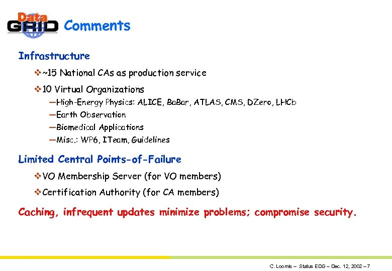 Comments Infrastructure v~15 National CAs as production service v 10 Virtual Organizations —High-Energy Physics: