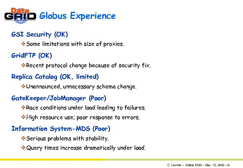 Globus Experience GSI Security (OK) v. Some limitations with size of proxies. Grid. FTP