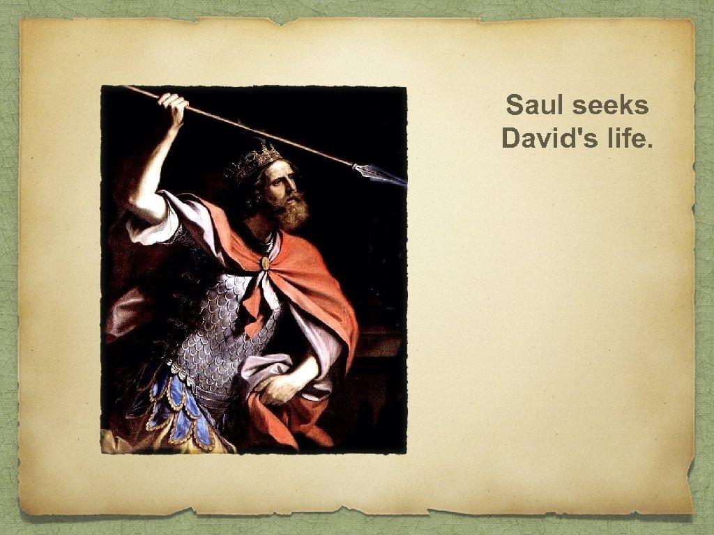 Saul seeks David's life.