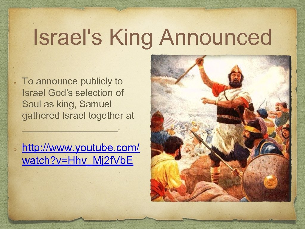 Israel's King Announced To announce publicly to Israel God's selection of Saul as king,