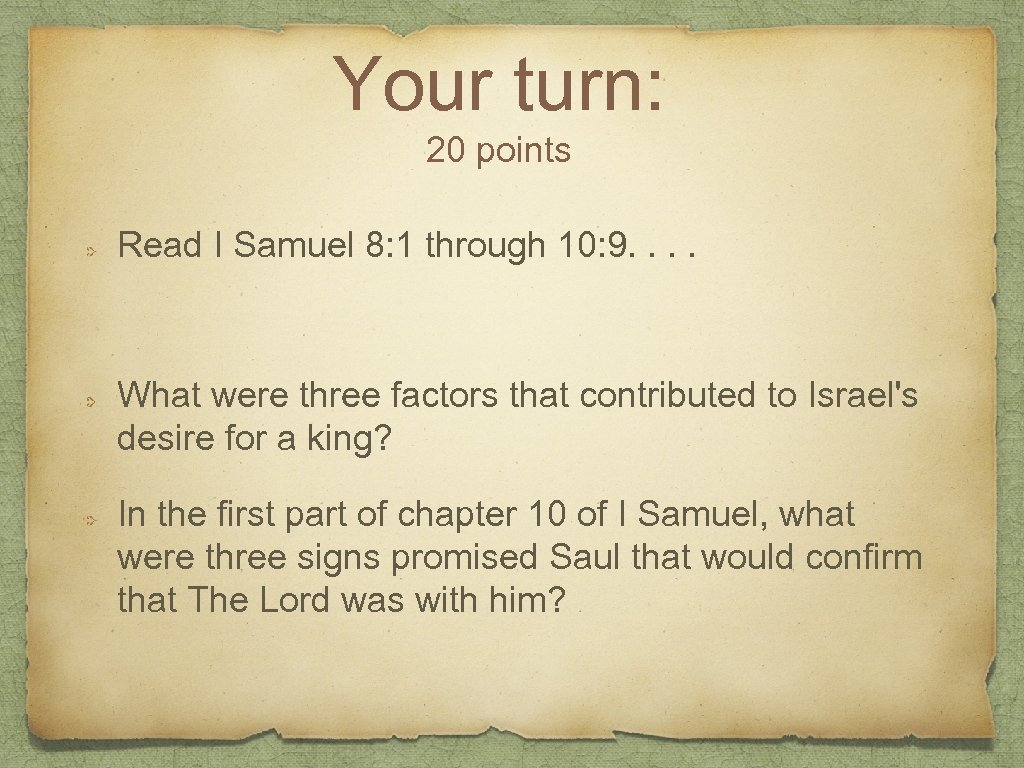 Your turn: 20 points Read I Samuel 8: 1 through 10: 9. . What