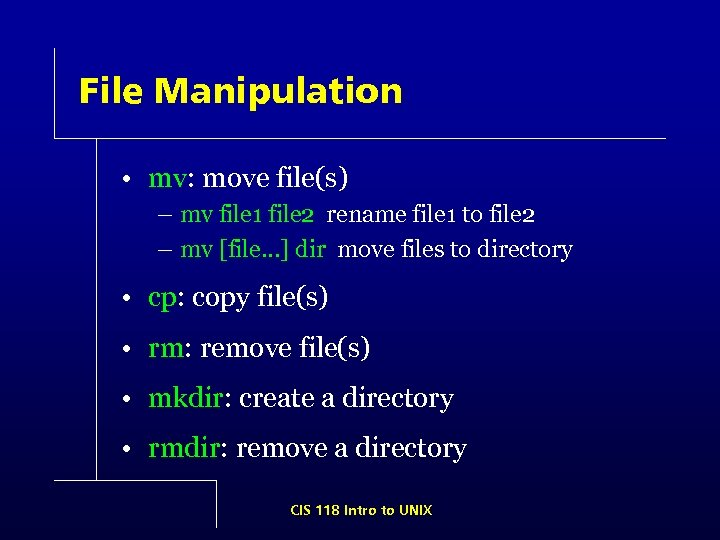 File Manipulation • mv: move file(s) – mv file 1 file 2 rename file