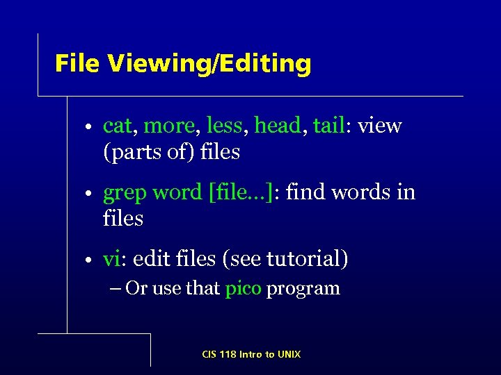 File Viewing/Editing • cat, more, less, head, tail: view (parts of) files • grep