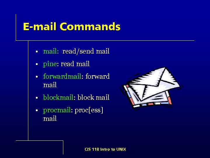 E-mail Commands • mail: read/send mail • pine: read mail • forwardmail: forward mail