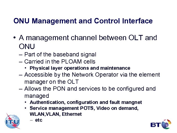 ONU Management and Control Interface • A management channel between OLT and ONU –