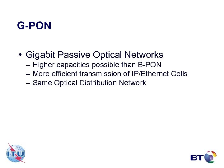 G-PON • Gigabit Passive Optical Networks – Higher capacities possible than B-PON – More