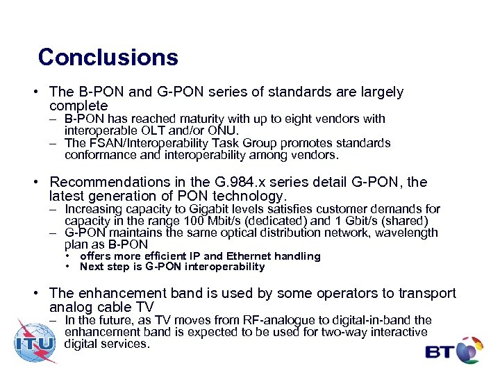 Conclusions • The B-PON and G-PON series of standards are largely complete – B-PON