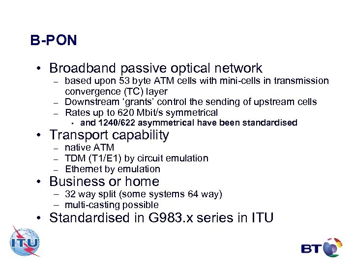 B-PON • Broadband passive optical network – – – based upon 53 byte ATM