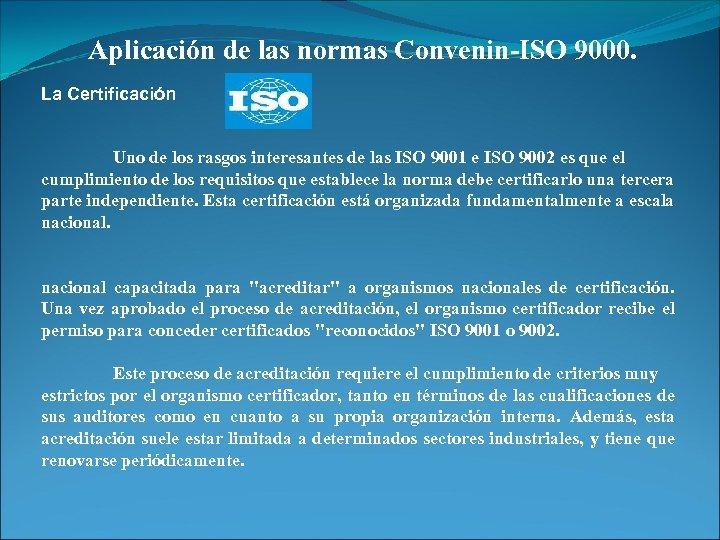 Aplicación de las normas Convenin-ISO 9000. La Certificación Uno de los rasgos interesantes de