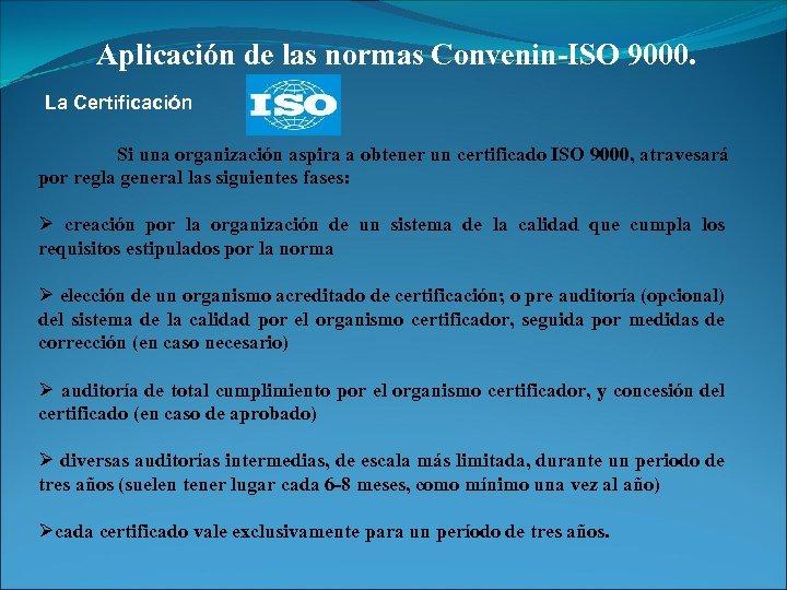 Aplicación de las normas Convenin-ISO 9000. La Certificación Si una organización aspira a obtener