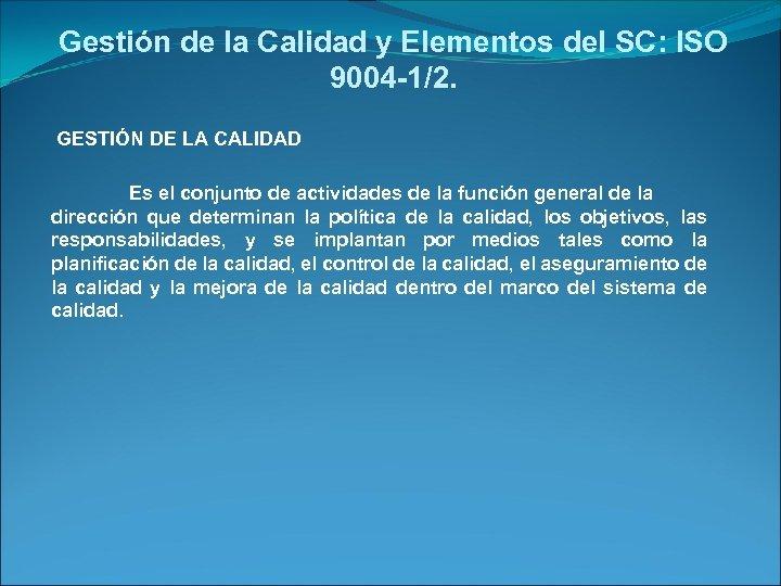 Gestión de la Calidad y Elementos del SC: ISO 9004 -1/2. GESTIÓN DE LA