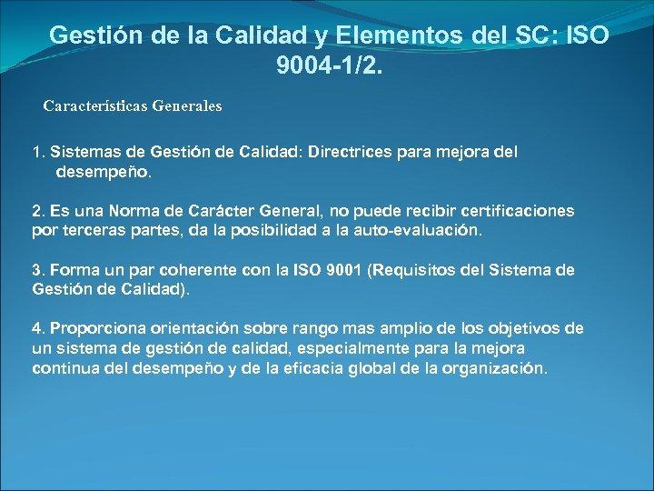 Gestión de la Calidad y Elementos del SC: ISO 9004 -1/2. Características Generales 1.