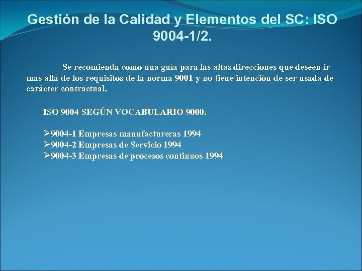 Gestión de la Calidad y Elementos del SC: ISO 9004 -1/2. Se recomienda como