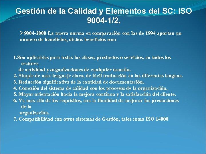 Gestión de la Calidad y Elementos del SC: ISO 9004 -1/2. Ø 9004 -2000