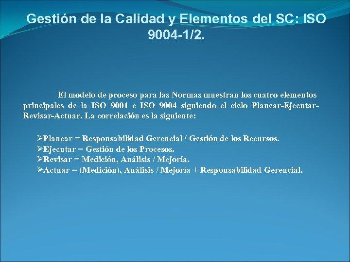 Gestión de la Calidad y Elementos del SC: ISO 9004 -1/2. El modelo de