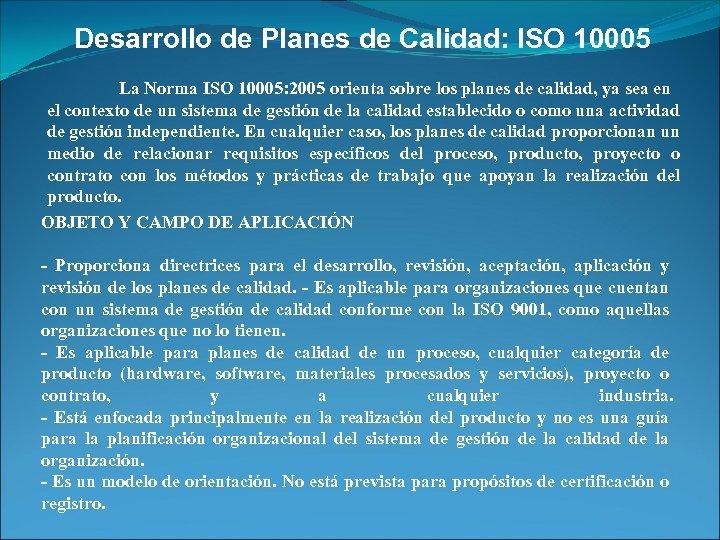 Desarrollo de Planes de Calidad: ISO 10005 La Norma ISO 10005: 2005 orienta sobre