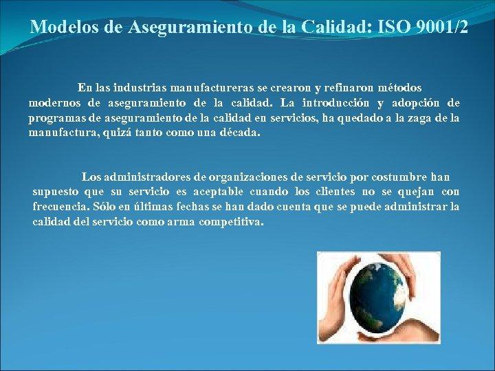Modelos de Aseguramiento de la Calidad: ISO 9001/2 En las industrias manufactureras se crearon