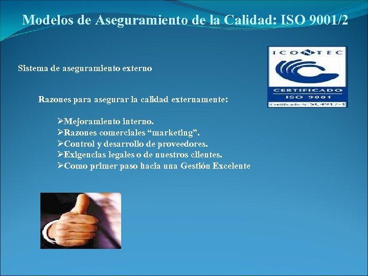Modelos de Aseguramiento de la Calidad: ISO 9001/2 Sistema de aseguramiento externo Razones para