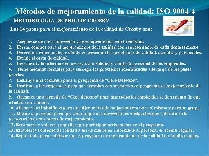 Métodos de mejoramiento de la calidad: ISO 9004 -4 METODOLOGÍA DE PHILLIP CROSBY Los