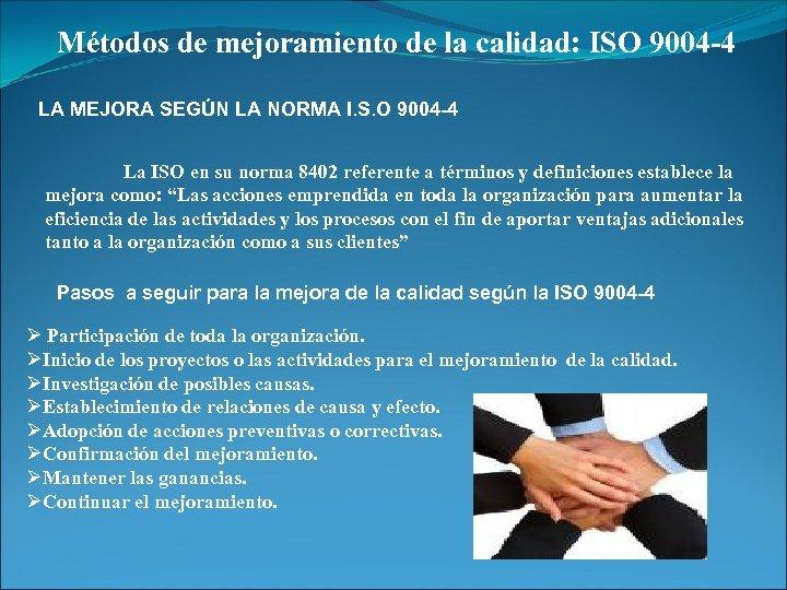 Métodos de mejoramiento de la calidad: ISO 9004 -4 LA MEJORA SEGÚN LA NORMA