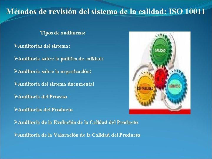 Métodos de revisión del sistema de la calidad: ISO 10011 Tipos de auditorías: ØAuditorías