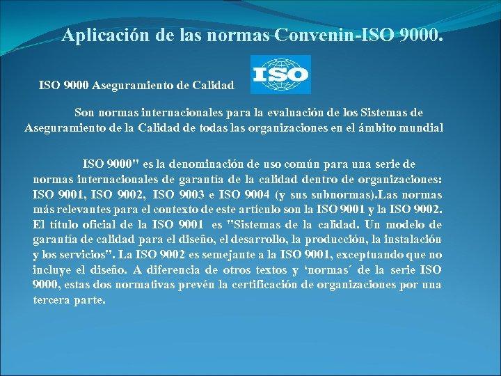Aplicación de las normas Convenin-ISO 9000. ISO 9000 Aseguramiento de Calidad Son normas internacionales