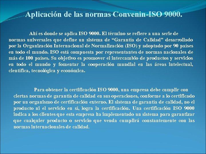 Aplicación de las normas Convenin-ISO 9000. Ahí es donde se aplica ISO 9000. El