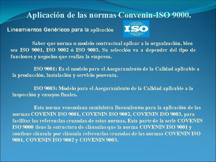 Aplicación de las normas Convenin-ISO 9000. Lineamientos Genéricos para la aplicación Saber que norma