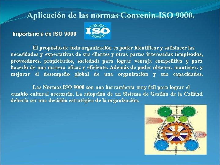Aplicación de las normas Convenin-ISO 9000. Importancia de ISO 9000 El propósito de toda