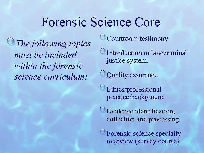 Forensic Science Core The following topics must be included within the forensic science curriculum: