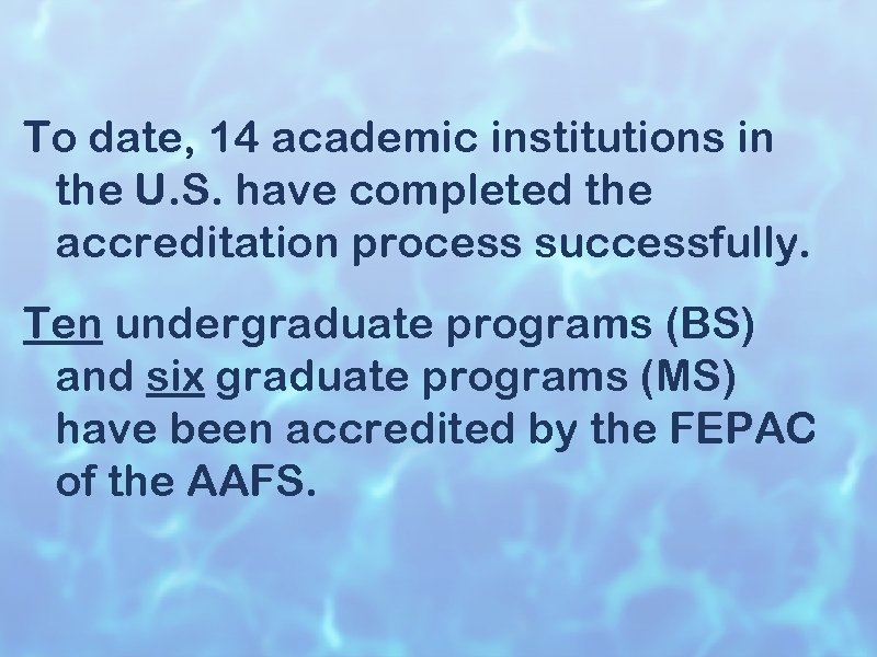 To date, 14 academic institutions in the U. S. have completed the accreditation process