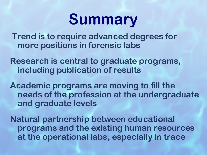 Summary Trend is to require advanced degrees for more positions in forensic labs Research