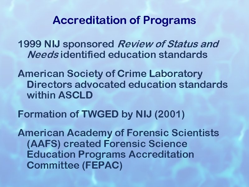 Accreditation of Programs 1999 NIJ sponsored Review of Status and Needs identified education standards