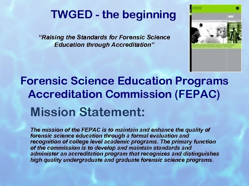 """TWGED - the beginning """"Raising the Standards for Forensic Science Education through Accreditation"""" Forensic"""