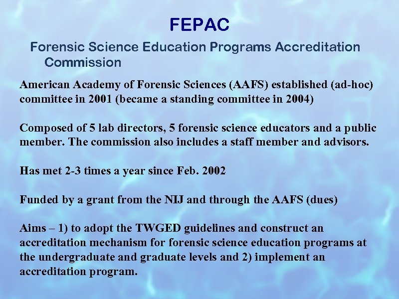 FEPAC Forensic Science Education Programs Accreditation Commission American Academy of Forensic Sciences (AAFS) established