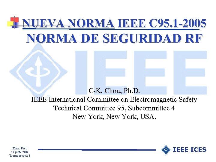NUEVA NORMA IEEE C 95. 1 -2005 NORMA DE SEGURIDAD RF C-K. Chou, Ph.