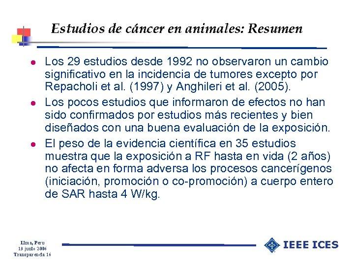 Estudios de cáncer en animales: Resumen l l l Los 29 estudios desde 1992