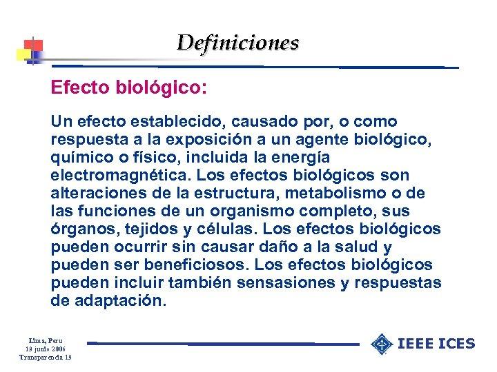 Definiciones Efecto biológico: Un efecto establecido, causado por, o como respuesta a la exposición