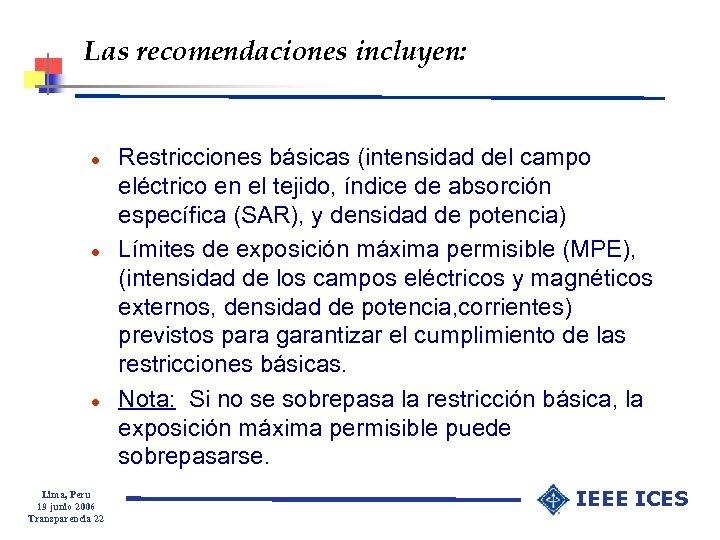 Las recomendaciones incluyen: l l l Lima, Peru 19 junio 2006 Transparencia 22 Restricciones