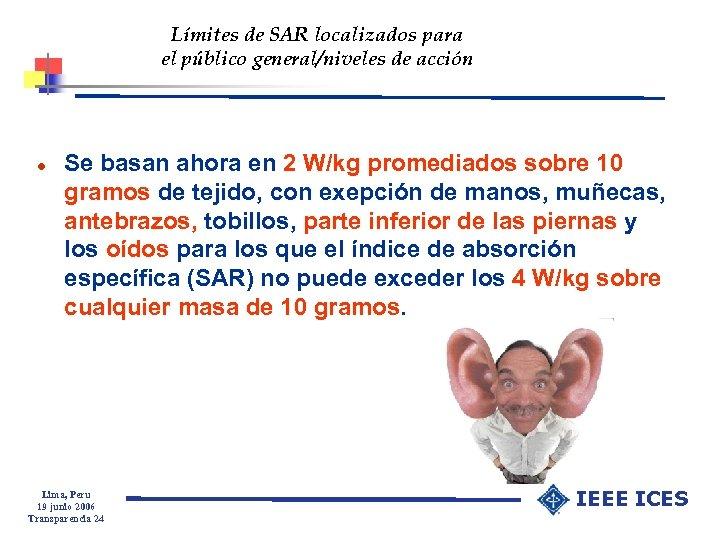 Límites de SAR localizados para el público general/niveles de acción l Se basan ahora